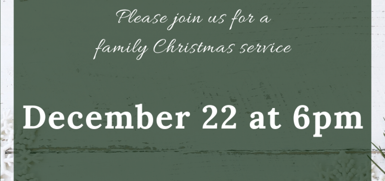 Family Christmas Service - Dec 22 2019 6:00 PM
